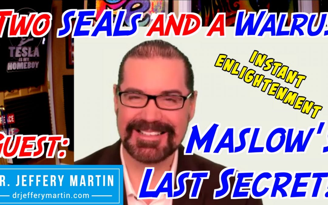 Maslow's Last Secret and Instant Enlightenment with Dr. Jeffery Martin- Episode 007