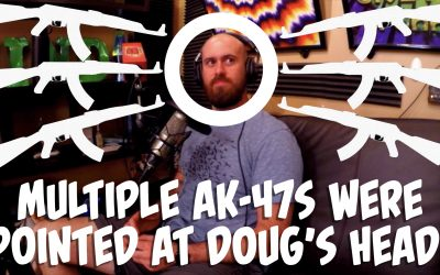 Multiple AK-47s Pointed at Doug's Head – Episode 008
